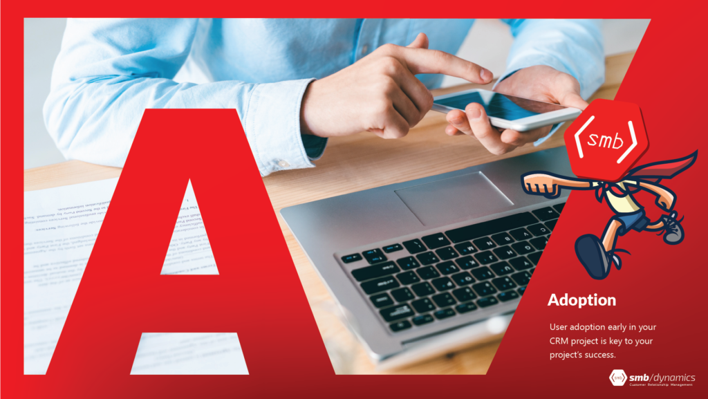 A is for Adoption: user adoption early in your CRM project is key to success!