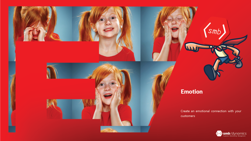 E is for Emotion: Create an emotional connection with your customers.