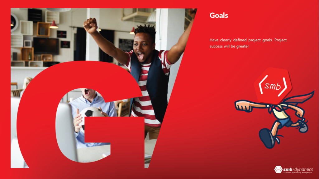 G is for Goals: Have clearly defined project goals. Project success will be greater.