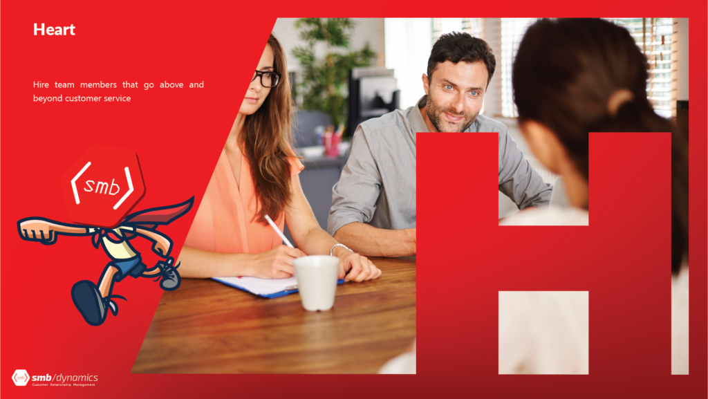 H is for Heart: Hire team members that go above and beyond customer service.