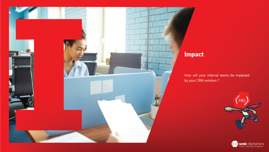 I is for Impact: How will your internal teams be impacted by your CRM solution?