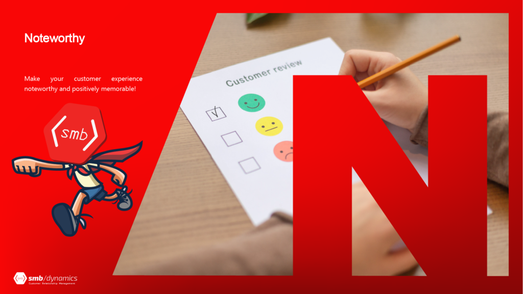 N is for Noteworthy: Make your customer experience noteworthy and positively memorable!