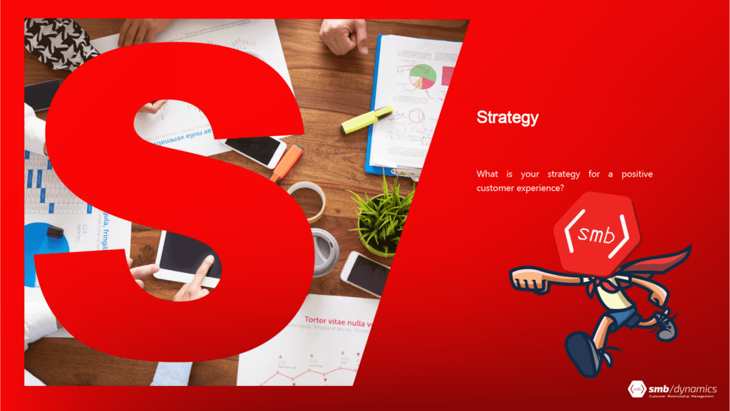 S is for Strategy: what is your strategy for a positive customer experience?