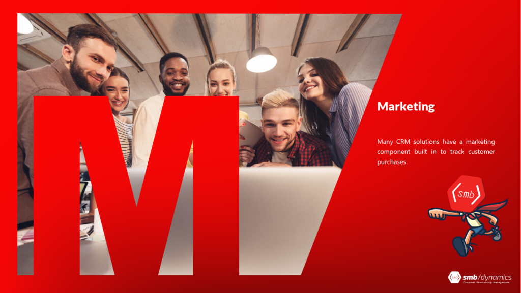 M is for Marketing: Many CRM solutions have a marketing component built in to track customer purchases.